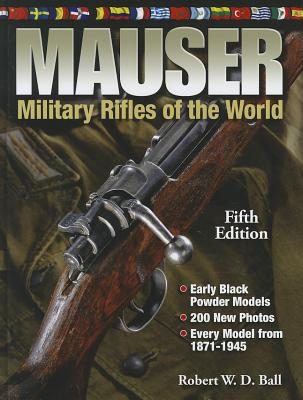 Mauser Military Rifles of the World By Ball, Robert W. D.